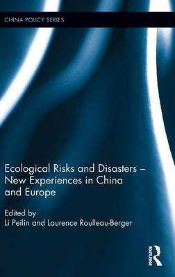 Ecological Risks and Disasters - New Experiences in China and Europe (Hardcover): Peilin Li, Laurence Roulleau-Berger
