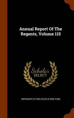 Annual Report of the Regents, Volume 115 (Hardcover): University of the State of New York.