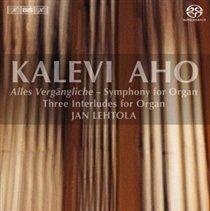 Jan Lehtola - Kalevi Aho: Alles Vergangliche - Symphony for Organ/... (SACD super audio format, CD): Kalevi Aho, Jan Lehtola