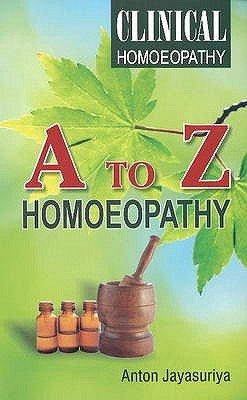 A To Z Homeopathy - Clinical Homeopathy (Hardcover): Anton Jayasuriya