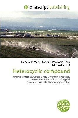 Heterocyclic Compound (Paperback): Frederic P. Miller, Agnes F. Vandome, John McBrewster
