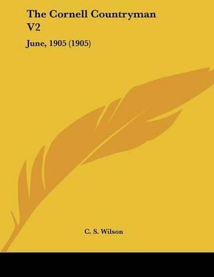The Cornell Countryman V2 - June, 1905 (1905) (Paperback): C. S. Wilson