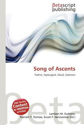 Song of Ascents (Paperback): Lambert M. Surhone, Mariam T. Tennoe, Susan F. Henssonow