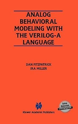 Analog Behavioral Modeling with the Verilog-A Language (Hardcover, 1998 ed.): Dan FitzPatrick, Ira Miller