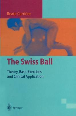 The Swiss Ball - Theory, Basic Exercises and Clinical Application (Paperback, 1998 ed.): Beate Carri ere