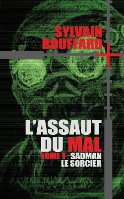 L'Assaut Du Mal - Sadman Le Sorcier (French, Paperback): Sylvain Bouffard