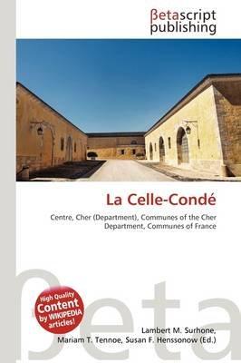 La Celle-Cond (Paperback): Lambert M. Surhone, Mariam T. Tennoe, Susan F. Henssonow