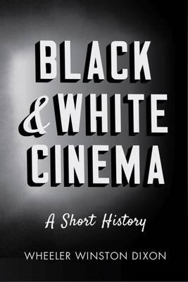Black and White Cinema - A Short History (Electronic book text): Wheeler Winston Dixon