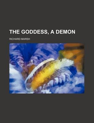 The Goddess, a Demon (Paperback): Richard Marsh