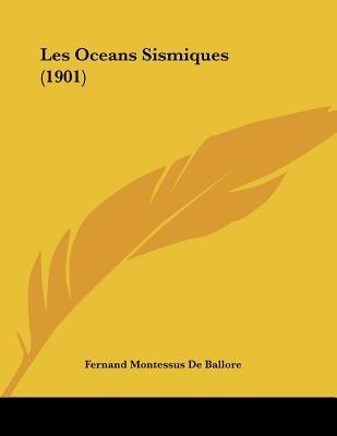 Les Oceans Sismiques (1901) (Paperback): Fernand Montessus De Ballore
