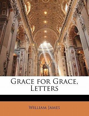 Grace for Grace - Letters (Paperback): William James