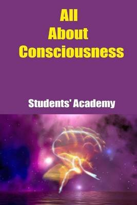 All About Consciousness (Electronic book text): Students' Academy