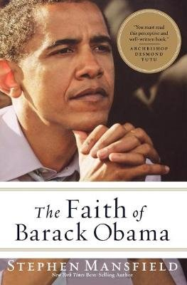 The Faith of Barack Obama (Paperback): Stephen Mansfield