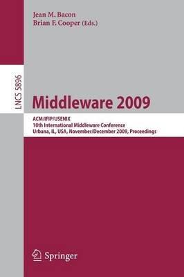 Middleware 2009 - ACM/IFIP/Usenix, 10th International Conference, Urbana, Il, USA, November 30 - December 4, 2009, Proceedings...