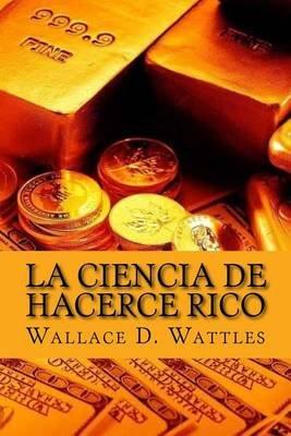 La Ciencia de Hacerce Rico (Spanish Edition) (Spanish, Paperback): Wallace D. Wattles