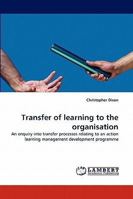 Transfer of Learning to the Organisation (Paperback): Christopher Dixon