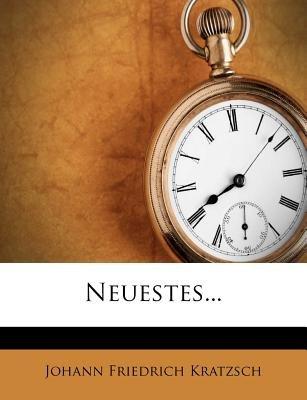 Neuestes... (German, Paperback): Johann Friedrich Kratzsch