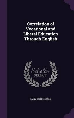 Correlation of Vocational and Liberal Education Through English (Hardcover): Mary Belle Hooton