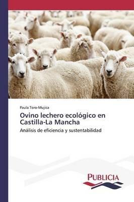 Ovino Lechero Ecologico En Castilla-La Mancha (Spanish, Paperback): Toro-Mujica Paula