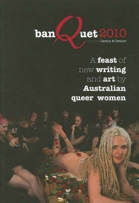Banquet 2010 - a Feast of New Writing and Art by Australian Queer Women (Paperback): Carson, Dettori