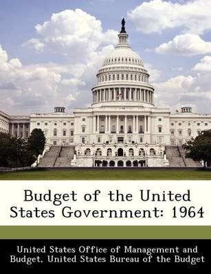 Budget of the United States Government - 1964 (Paperback):