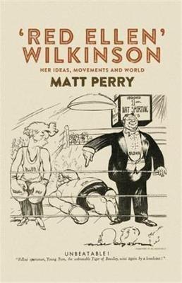 'Red Ellen' Wilkinson - Her Ideas, Movements and World (Paperback): Matt Perry