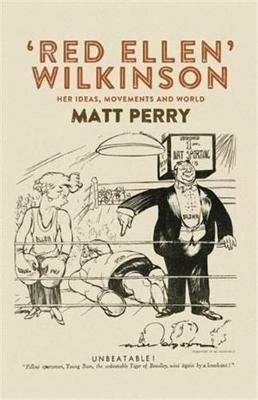 `Red Ellen' Wilkinson - Her Ideas, Movements and World (Paperback): Matt Perry