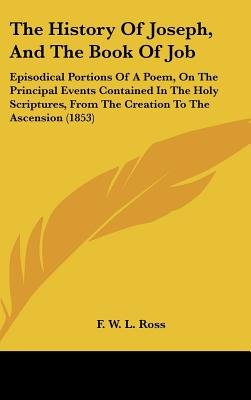 The History Of Joseph, And The Book Of Job - Episodical Portions Of A Poem, On The Principal Events Contained In The Holy...