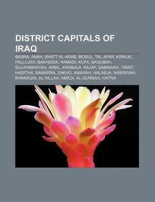 District Capitals of Iraq - Basra, Anah, Shatt Al-Arab, Mosul, Tal Afar, Kirkuk, Fallujah, Bakhdida, Ramadi, Kufa, Baqubah,...