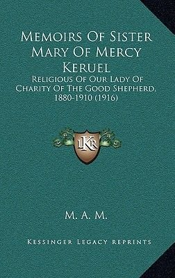Memoirs of Sister Mary of Mercy Keruel - Religious of Our Lady of Charity of the Good Shepherd, 1880-1910 (1916) (Hardcover):...