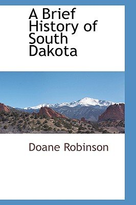 A Brief History of South Dakota (Paperback): Doane Robinson