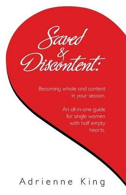 Saved & Discontent - Becoming Whole and Content in Your Season (Paperback): Adrienne King