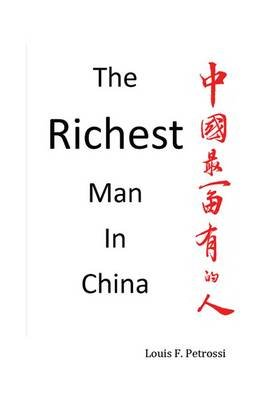 The Richest Man in China (Electronic book text): Louis F. Petrossi