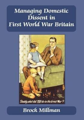 Managing Domestic Dissent in First World War Britain (Hardcover, annotated edition): Brock Millman