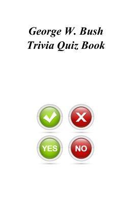 George W. Bush Trivia Quiz Book (Paperback): Trivia Quiz Book