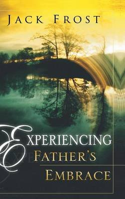 Experiencing Father's Embrace (Hardcover): Jack Frost