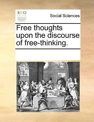 Free Thoughts Upon the Discourse of Free-Thinking. (Paperback): Multiple Contributors