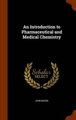 An Introduction to Pharmaceutical and Medical Chemistry (Hardcover): John Muter