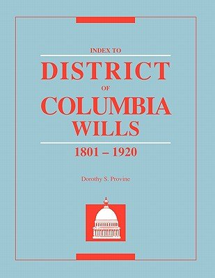 Index to District of Columbia Wills, 1801-1920 (Paperback): Dorothy S Provine