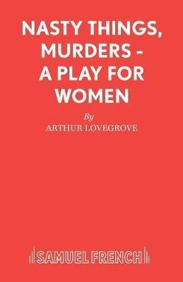 Nasty Things, Murders (Paperback): Arthur Lovegrove