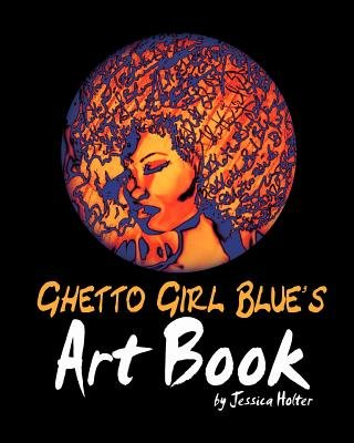 Ghetto Girl Blue's Art Book - By Jessica Holter (Paperback): Jessica Holter