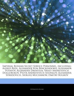 Articles on Imperial Russian Secret Service Personnel, Including - Alfred Redl, Alexander Von Benckendorff, Aleksandr Potapov,...
