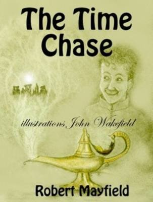 The Time Chase - A Magical Romp Through Time (Paperback): Robert Mayfield