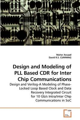 Design and Modeling of Pll Based Cdr for Inter Chip Communications (Paperback): Maher Assaad