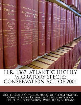 H.R. 1367, Atlantic Highly Migratory Species Conservation Act of 2001 (Paperback): United States Congress House of Represen