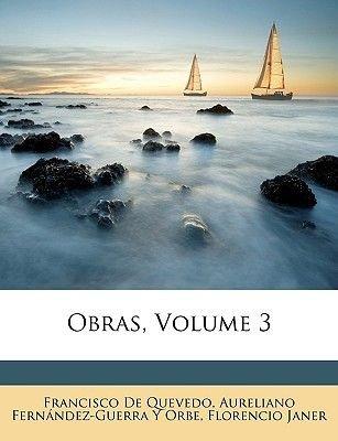 Obras, Volume 3 (Spanish, Paperback): Francisco De Quevedo, Aureliano Fernndez-Guerra y. Orbe, Florencio Janer