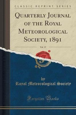 Quarterly Journal of the Royal Meteorological Society, 1891, Vol. 17 (Classic Reprint) (Paperback): Royal Meteorological Society
