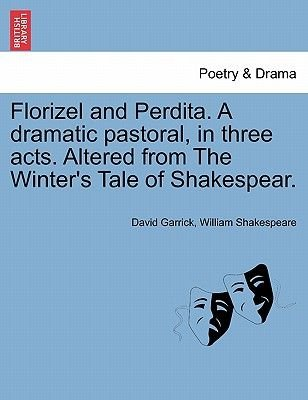 Florizel and Perdita. a Dramatic Pastoral, in Three Acts. Altered from the Winter's Tale of Shakespear. (Paperback): David...