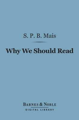 Why We Should Read (Barnes & Noble Digital Library) (Electronic book text): Stuart Petrie Brodie Mais
