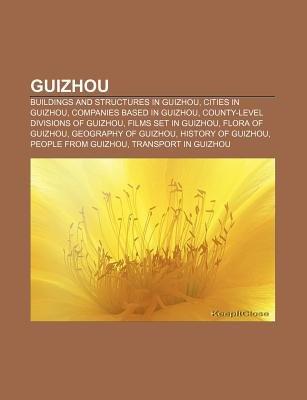 Guizhou - Buildings and Structures in Guizhou, Cities in Guizhou, Companies Based in Guizhou, County-Level Divisions of Guizhou...